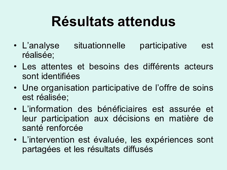 Résultats attendus Lanalyse situationnelle participative est réalisée; Les attentes et besoins des différents acteurs sont identifiées Une organisatio
