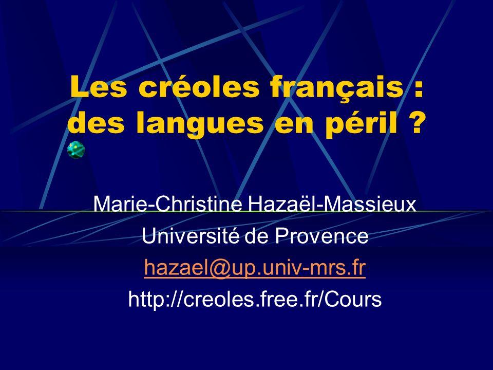 Les créoles français : des langues en péril ? Marie-Christine Hazaël-Massieux Université de Provence hazael@up.univ-mrs.fr http://creoles.free.fr/Cour