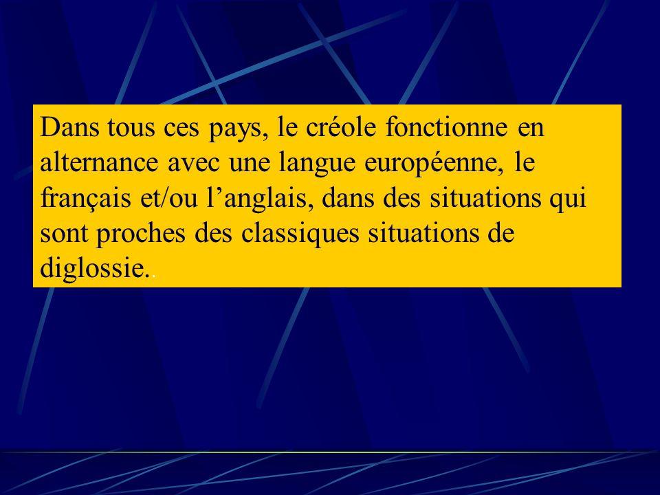 Dans tous ces pays, le créole fonctionne en alternance avec une langue européenne, le français et/ou langlais, dans des situations qui sont proches de