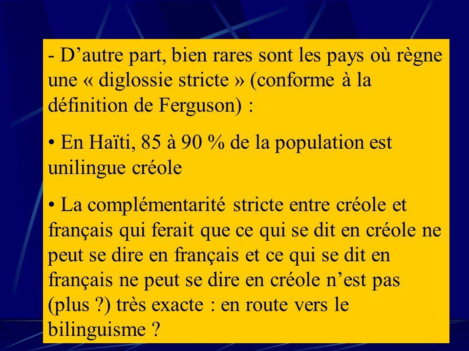 - Dautre part, bien rares sont les pays où règne une « diglossie stricte » (conforme à la définition de Ferguson) : En Haïti, 85 à 90 % de la populati