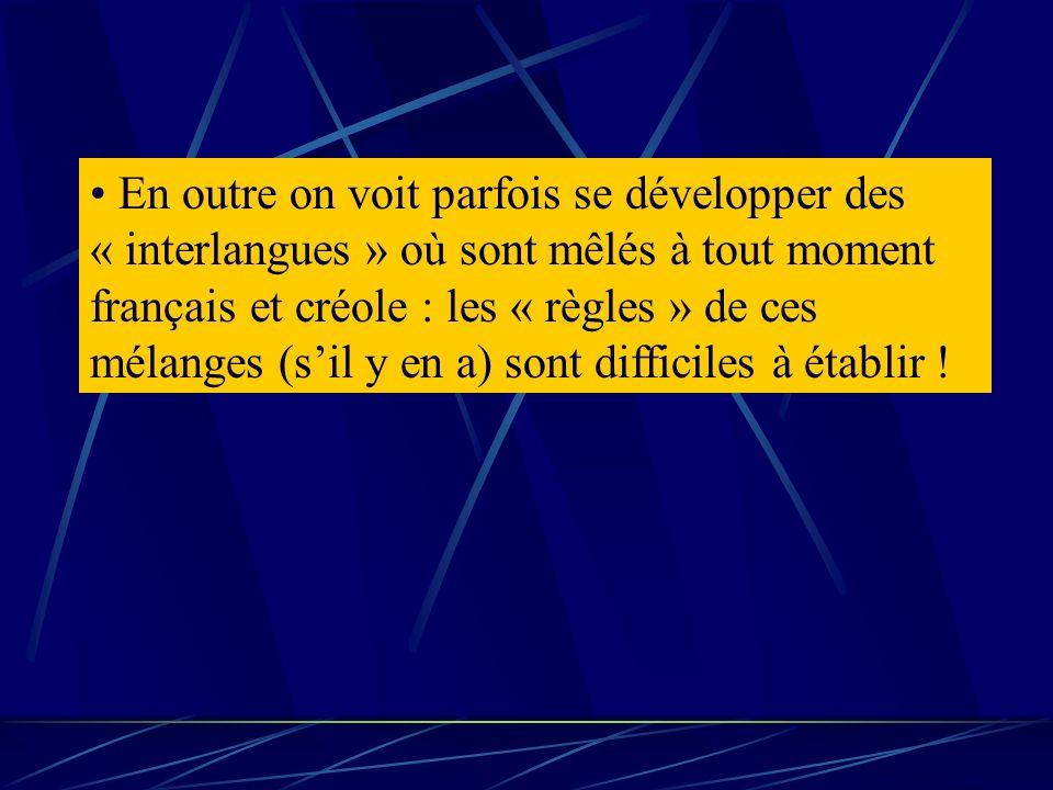 En outre on voit parfois se développer des « interlangues » où sont mêlés à tout moment français et créole : les « règles » de ces mélanges (sil y en