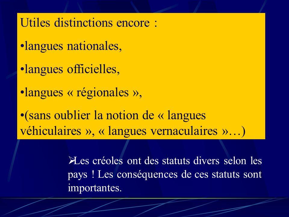 Utiles distinctions encore : langues nationales, langues officielles, langues « régionales », (sans oublier la notion de « langues véhiculaires », « l