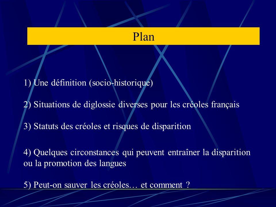 Plan 1) Une définition (socio-historique) 2) Situations de diglossie diverses pour les créoles français 3) Statuts des créoles et risques de dispariti