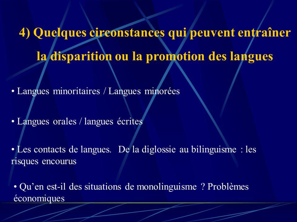 4) Quelques circonstances qui peuvent entraîner la disparition ou la promotion des langues Langues minoritaires / Langues minorées Langues orales / la
