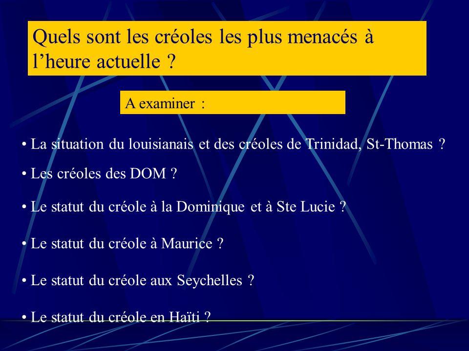 Quels sont les créoles les plus menacés à lheure actuelle ? La situation du louisianais et des créoles de Trinidad, St-Thomas ? Les créoles des DOM ?