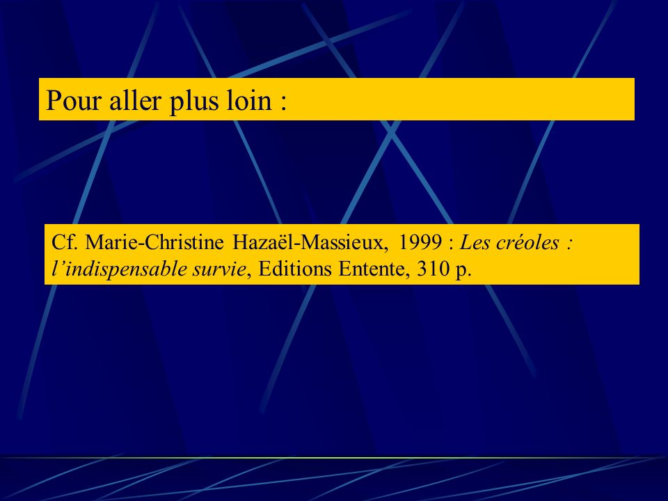 Pour aller plus loin : Cf. Marie-Christine Hazaël-Massieux, 1999 : Les créoles : lindispensable survie, Editions Entente, 310 p.