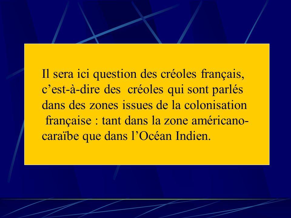 Il sera ici question des créoles français, cest-à-dire des créoles qui sont parlés dans des zones issues de la colonisation française : tant dans la z