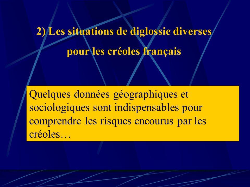 2) Les situations de diglossie diverses pour les créoles français Quelques données géographiques et sociologiques sont indispensables pour comprendre