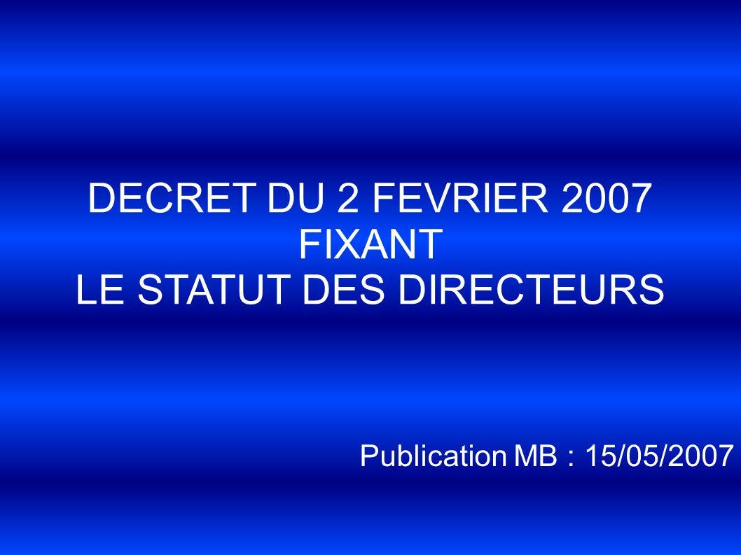 DECRET DU 2 FEVRIER 2007 FIXANT LE STATUT DES DIRECTEURS Publication MB : 15/05/2007