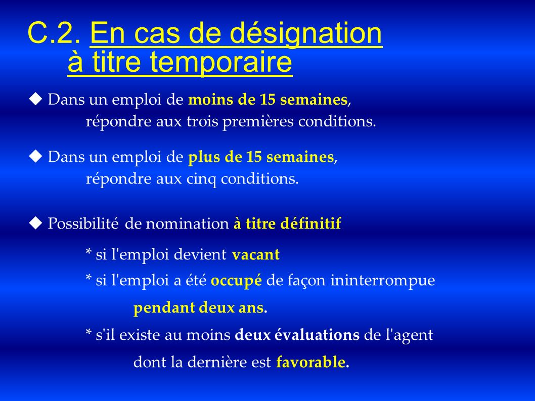 C.2. En cas de désignation à titre temporaire Dans un emploi de moins de 15 semaines, répondre aux trois premières conditions. Dans un emploi de plus