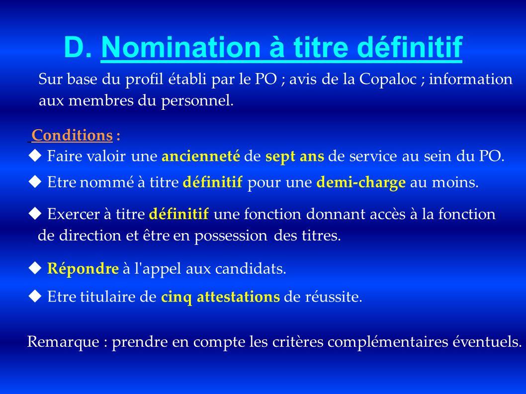 D. Nomination à titre définitif Sur base du profil établi par le PO ; avis de la Copaloc ; information aux membres du personnel. Conditions : Faire va