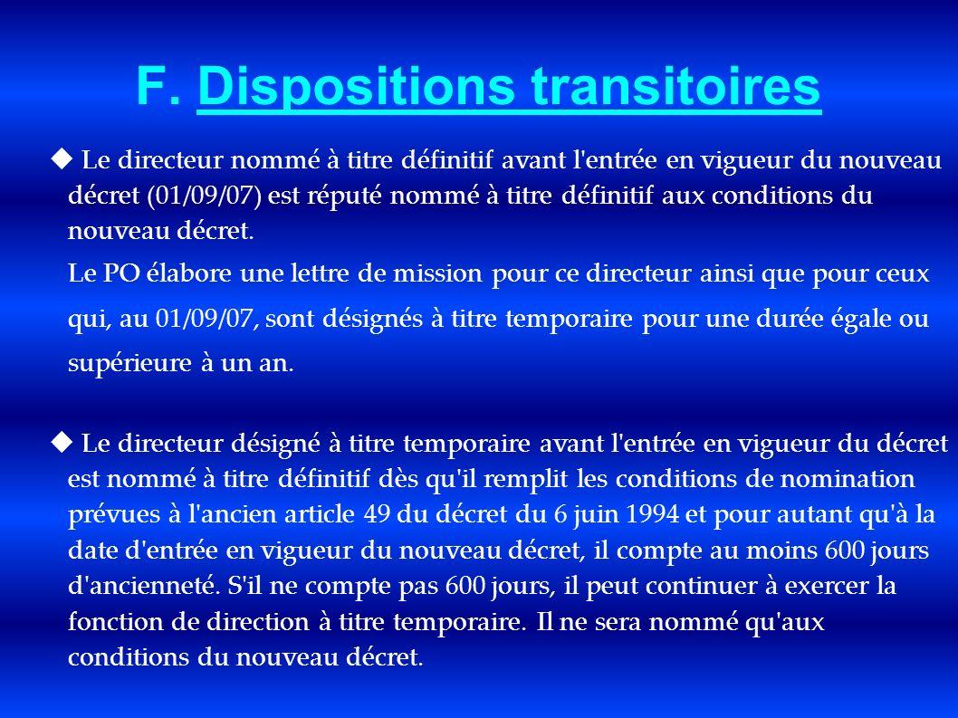 F. Dispositions transitoires Le directeur nommé à titre définitif avant l'entrée en vigueur du nouveau décret (01/09/07) est réputé nommé à titre défi