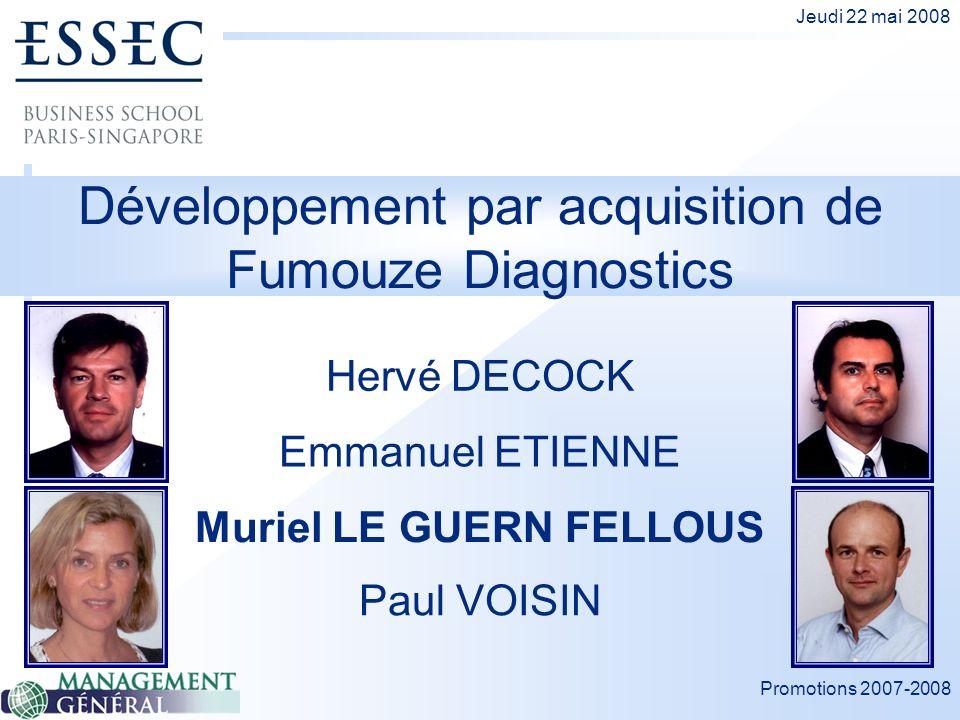 Promotions 2007-2008 Jeudi 22 mai 2008 Développement par acquisition de Fumouze Diagnostics Hervé DECOCK Muriel LE GUERN FELLOUS Emmanuel ETIENNE Paul VOISIN