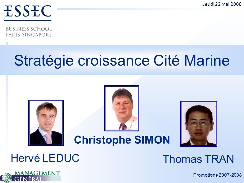 Promotions 2007-2008 Jeudi 22 mai 2008 Stratégie croissance Cité Marine Hervé LEDUC Christophe SIMON Thomas TRAN