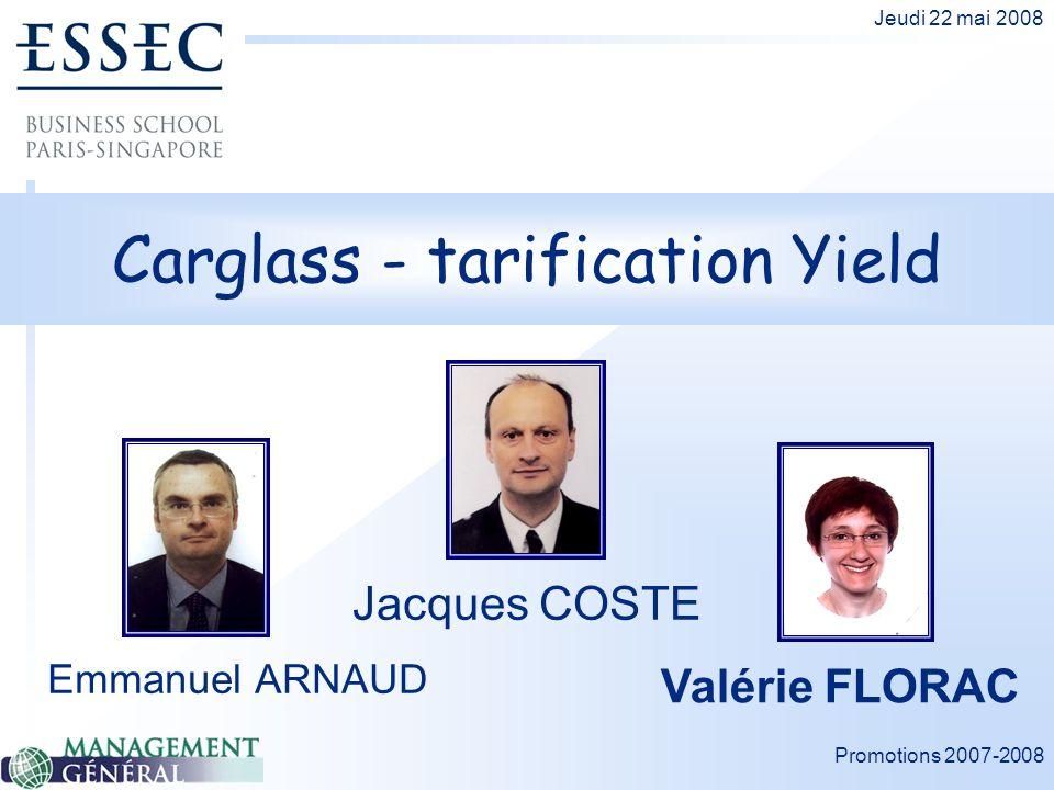 Promotions 2007-2008 Jeudi 22 mai 2008 Carglass - tarification Yield Emmanuel ARNAUD Jacques COSTE Valérie FLORAC