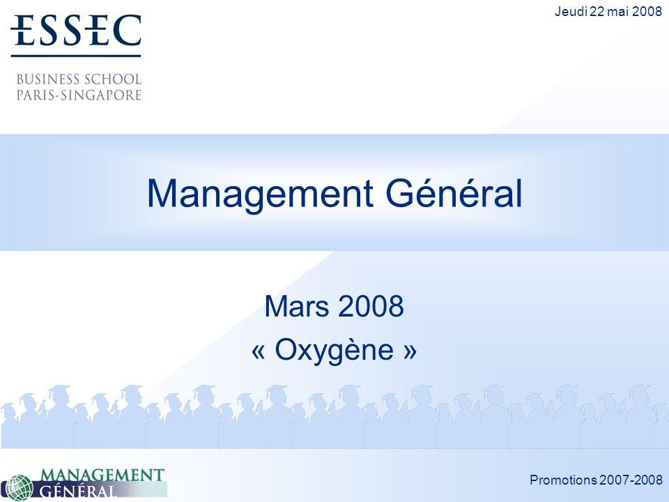 Promotions 2007-2008 Jeudi 22 mai 2008 Management Général Mars 2008 « Oxygène »