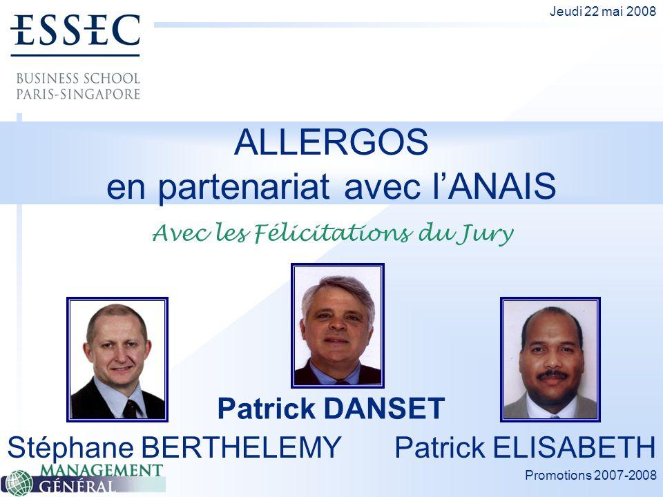 Promotions 2007-2008 Jeudi 22 mai 2008 ALLERGOS en partenariat avec lANAIS Stéphane BERTHELEMY Patrick DANSET Patrick ELISABETH Avec les Félicitations du Jury
