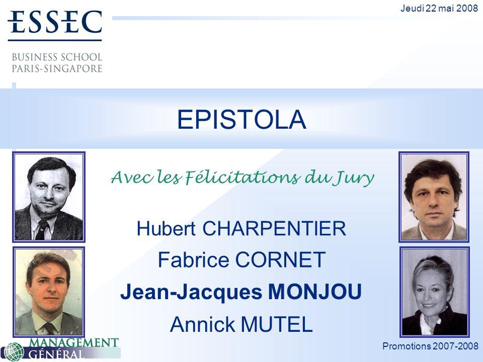 Promotions 2007-2008 Jeudi 22 mai 2008 EPISTOLA Fabrice CORNET Hubert CHARPENTIER Jean-Jacques MONJOU Annick MUTEL Avec les Félicitations du Jury