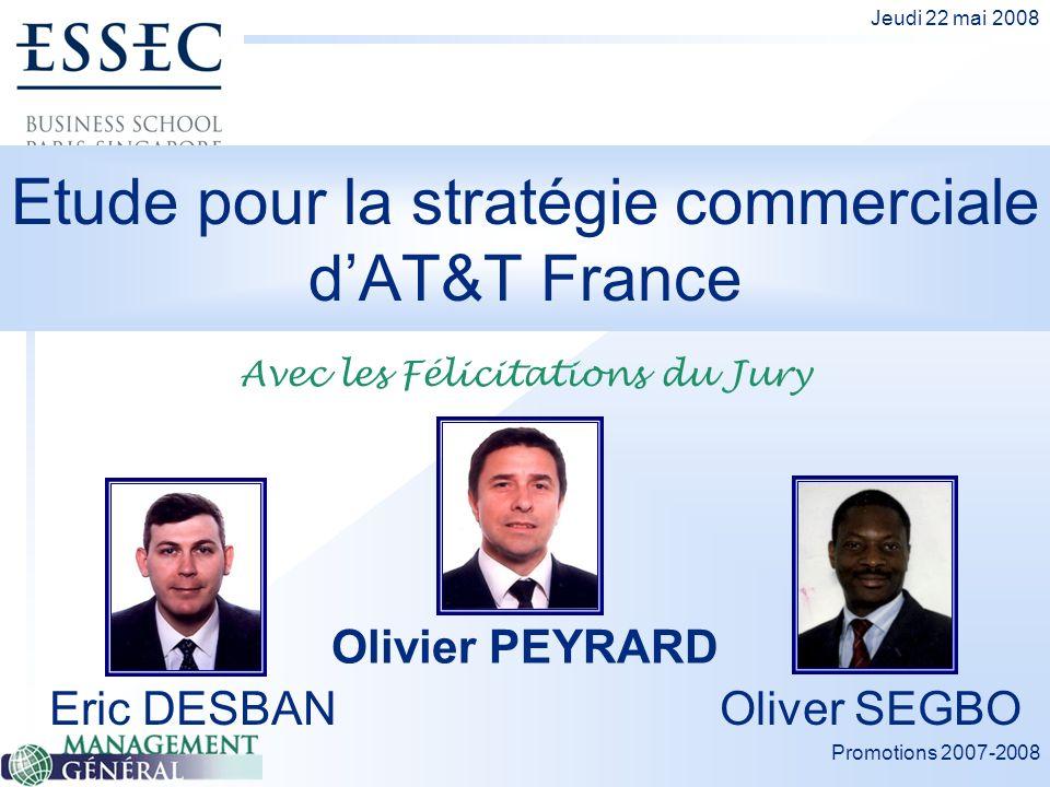 Promotions 2007-2008 Jeudi 22 mai 2008 Etude pour la stratégie commerciale dAT&T France Eric DESBAN Olivier PEYRARD Oliver SEGBO Avec les Félicitation