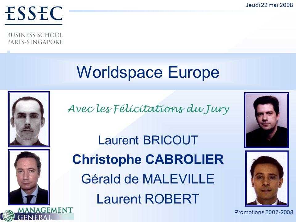 Promotions 2007-2008 Jeudi 22 mai 2008 Worldspace Europe Christophe CABROLIER Laurent BRICOUT Gérald de MALEVILLE Laurent ROBERT Avec les Félicitation