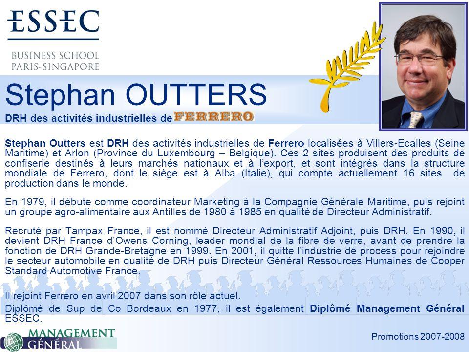 Promotions 2007-2008 Jeudi 22 mai 2008 Stephan Outters est DRH des activités industrielles de Ferrero localisées à Villers-Ecalles (Seine Maritime) et Arlon (Province du Luxembourg – Belgique).