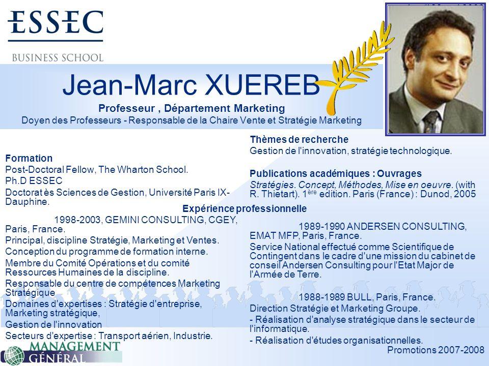 Promotions 2007-2008 Jeudi 22 mai 2008 Jean-Marc XUEREB Professeur, Département Marketing Doyen des Professeurs - Responsable de la Chaire Vente et Stratégie Marketing Formation Post-Doctoral Fellow, The Wharton School.
