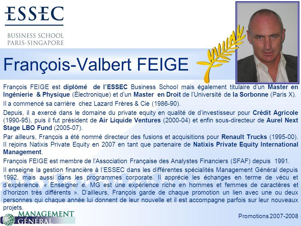 Promotions 2007-2008 Jeudi 22 mai 2008 François-Valbert FEIGE François FEIGE est diplômé de lESSEC Business School mais également titulaire dun Master en Ingénierie & Physique (Électronique) et dun Master en Droit de lUniversité de la Sorbonne (Paris X).