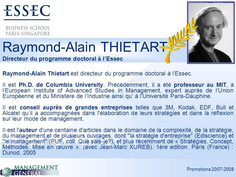 Promotions 2007-2008 Jeudi 22 mai 2008 Raymond-Alain THIETART Directeur du programme doctoral à lEssec Raymond-Alain Thietart est directeur du programme doctoral à lEssec.