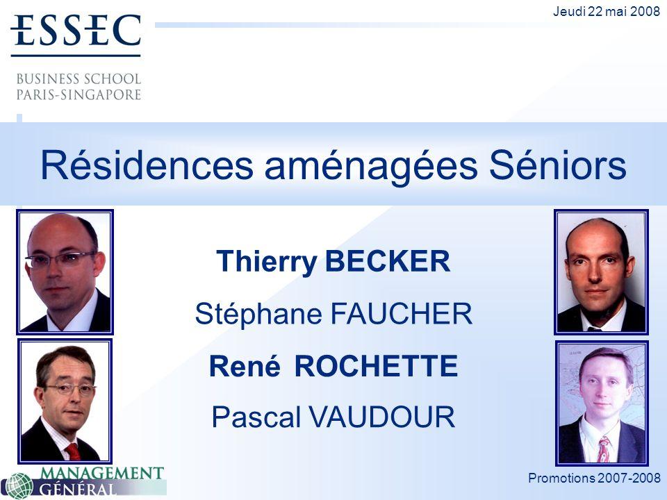 Promotions 2007-2008 Jeudi 22 mai 2008 Résidences aménagées Séniors Thierry BECKER René ROCHETTE Stéphane FAUCHER Pascal VAUDOUR
