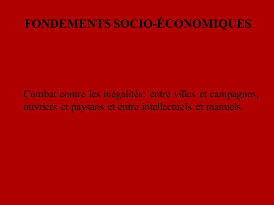 FONDEMENTS SOCIO-ÉCONOMIQUES Combat contre les inégalités: entre villes et campagnes, ouvriers et paysans et entre intellectuels et manuels.