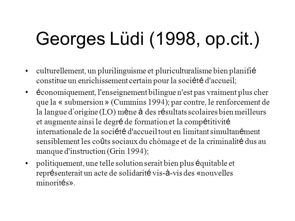 Georges Lüdi (1998, op.cit.) culturellement, un plurilinguisme et pluriculturalisme bien planifi é constitue un enrichissement certain pour la soci é