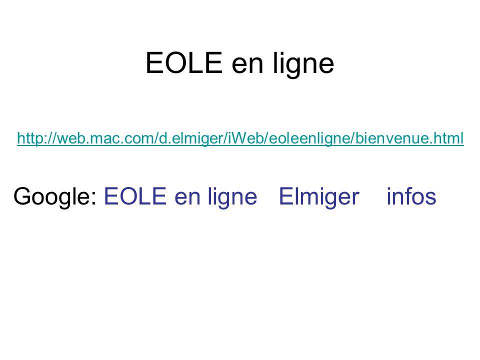 http://web.mac.com/d.elmiger/iWeb/eoleenligne/bienvenue.html Google: EOLE en ligne Elmiger infos EOLE en ligne