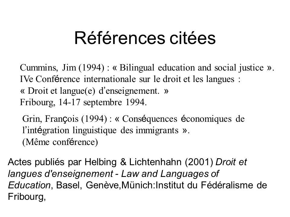Références citées Cummins, Jim (1994) : « Bilingual education and social justice ». IVe Conf é rence internationale sur le droit et les langues : « Dr