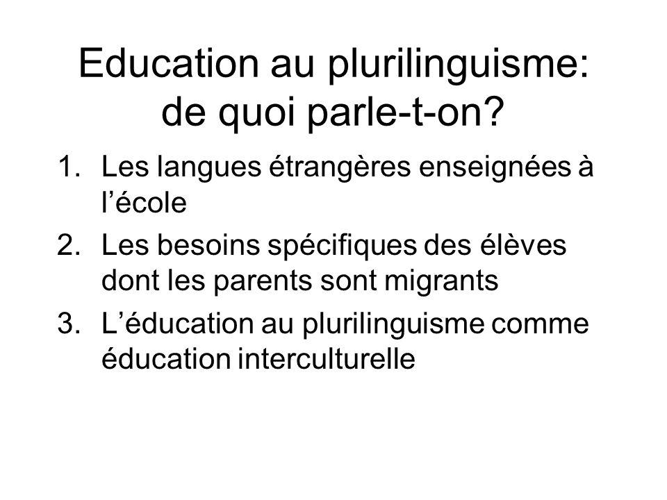 Education au plurilinguisme: de quoi parle-t-on? 1.Les langues étrangères enseignées à lécole 2.Les besoins spécifiques des élèves dont les parents so