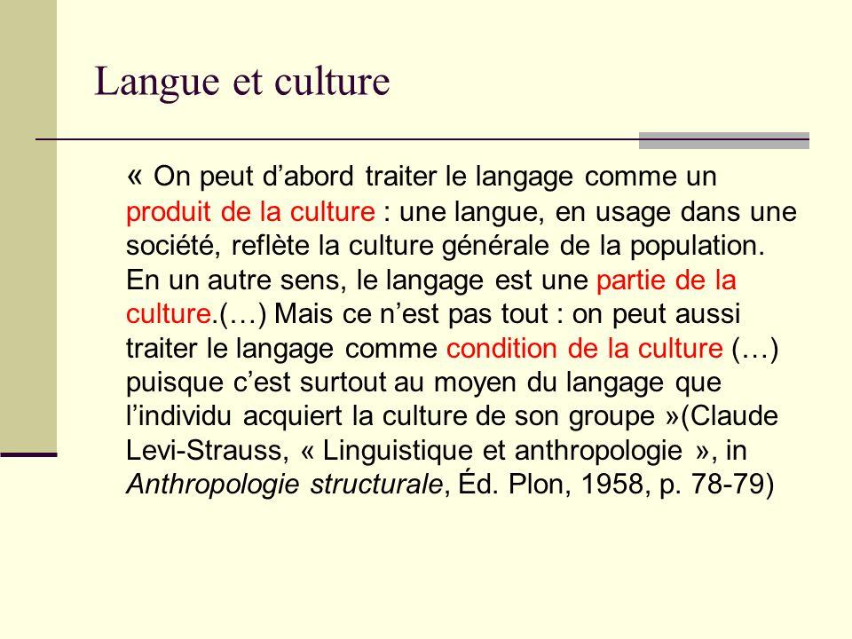 Langue et culture « On peut dabord traiter le langage comme un produit de la culture : une langue, en usage dans une société, reflète la culture génér
