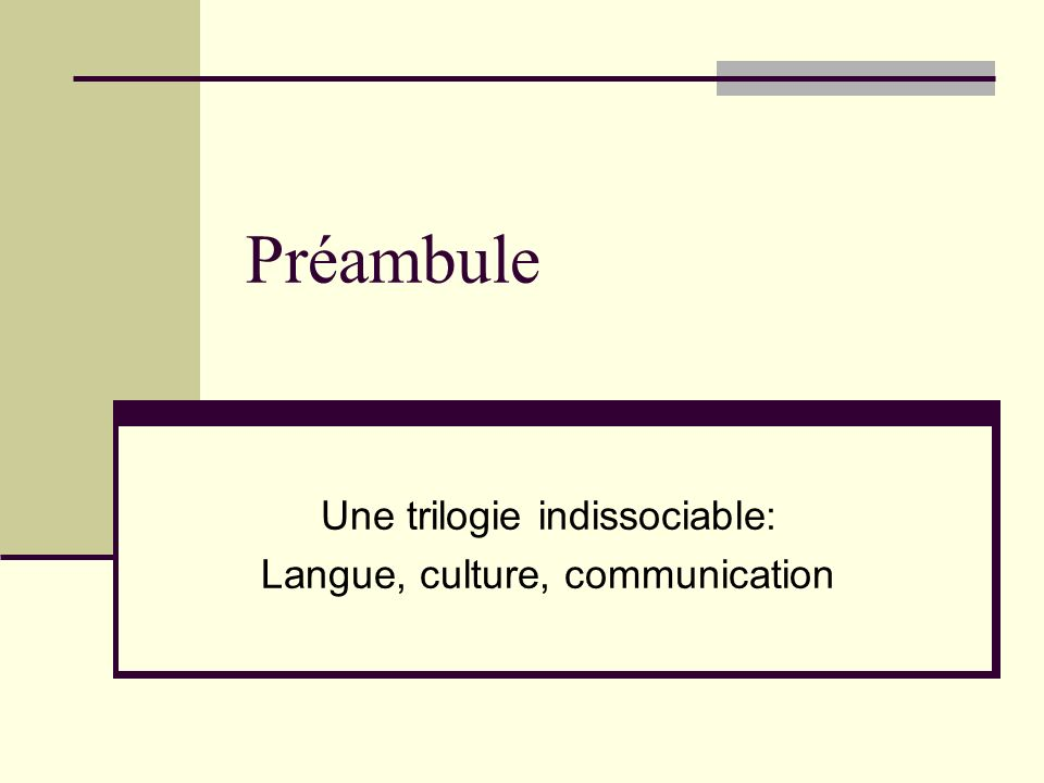 Préambule Une trilogie indissociable: Langue, culture, communication