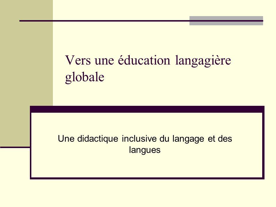 Vers une éducation langagière globale Une didactique inclusive du langage et des langues