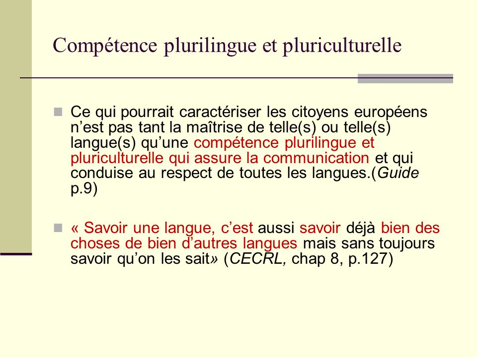 Compétence plurilingue et pluriculturelle Ce qui pourrait caractériser les citoyens européens nest pas tant la maîtrise de telle(s) ou telle(s) langue