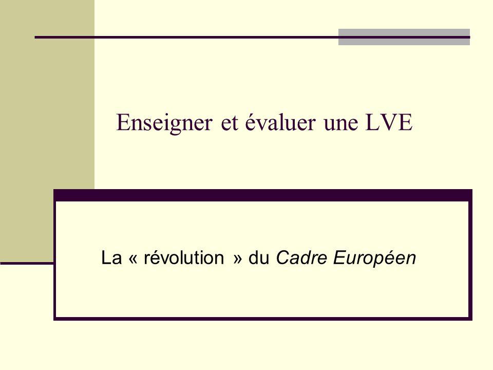Enseigner et évaluer une LVE La « révolution » du Cadre Européen