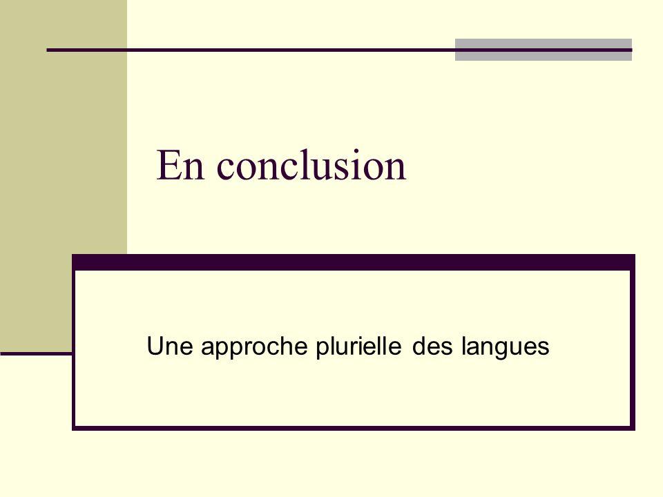 En conclusion Une approche plurielle des langues