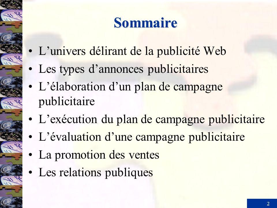 2 Sommaire Lunivers délirant de la publicité Web Les types dannonces publicitaires Lélaboration dun plan de campagne publicitaire Lexécution du plan d
