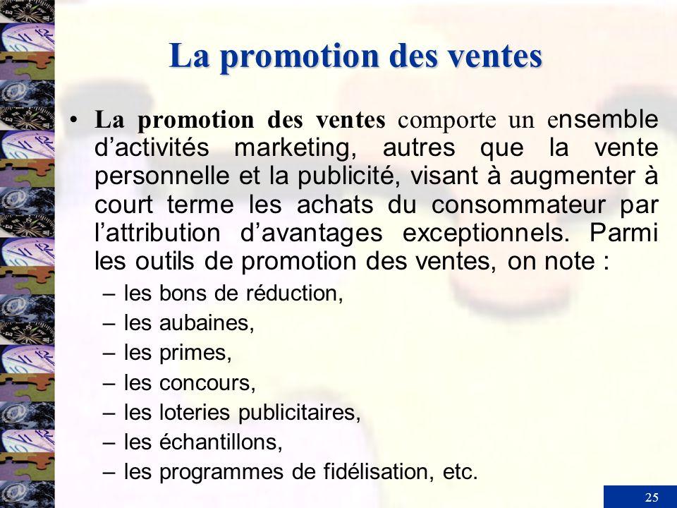 25 La promotion des ventes La promotion des ventes comporte un e nsemble dactivités marketing, autres que la vente personnelle et la publicité, visant