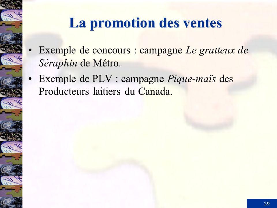 29 La promotion des ventes Exemple de concours : campagne Le gratteux de Séraphin de Métro. Exemple de PLV : campagne Pique-maïs des Producteurs laiti