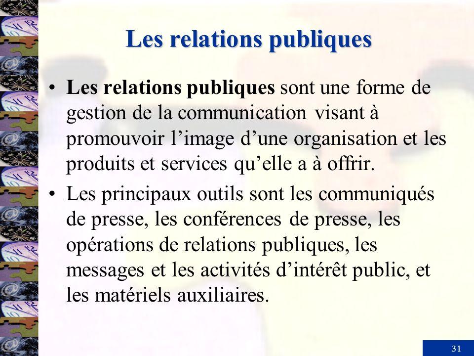 31 Les relations publiques Les relations publiques sont une forme de gestion de la communication visant à promouvoir limage dune organisation et les p