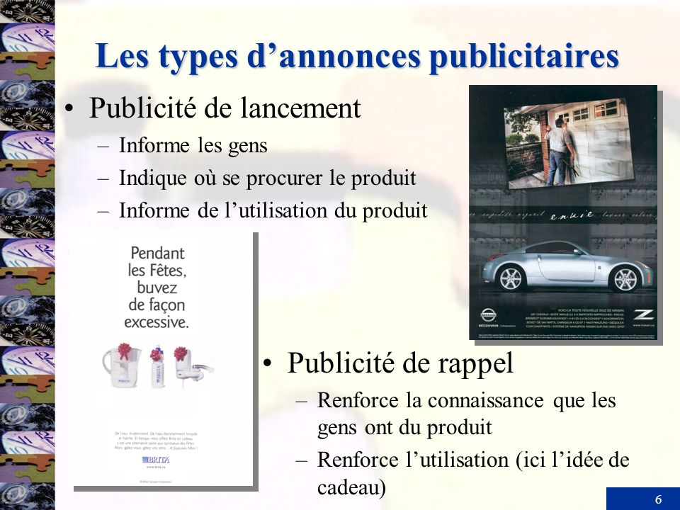 6 Les types dannonces publicitaires Publicité de lancement –Informe les gens –Indique où se procurer le produit –Informe de lutilisation du produit Pu