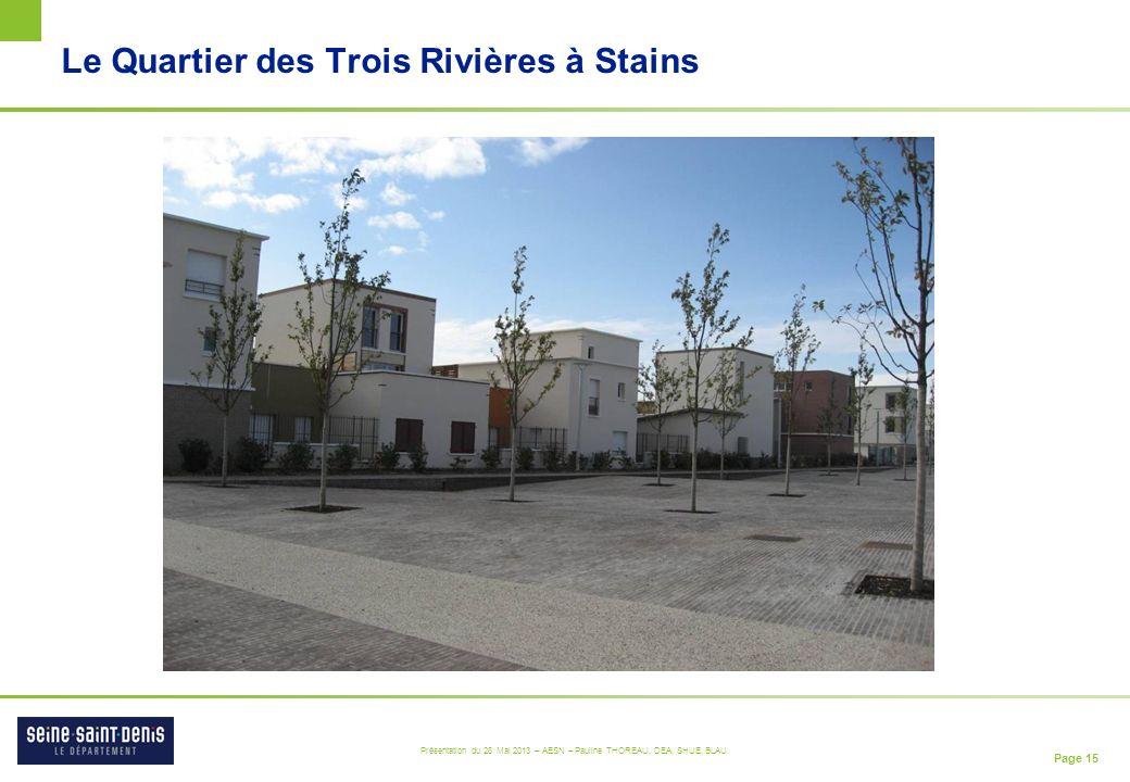 Page 15 Présentation du 28 Mai 2013 – AESN – Pauline THOREAU, DEA, SHUE, BLAU Le Quartier des Trois Rivières à Stains
