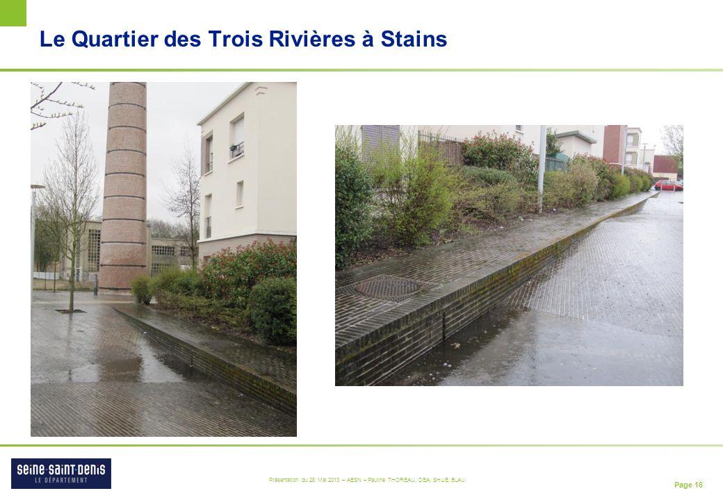 Page 16 Présentation du 28 Mai 2013 – AESN – Pauline THOREAU, DEA, SHUE, BLAU Le Quartier des Trois Rivières à Stains