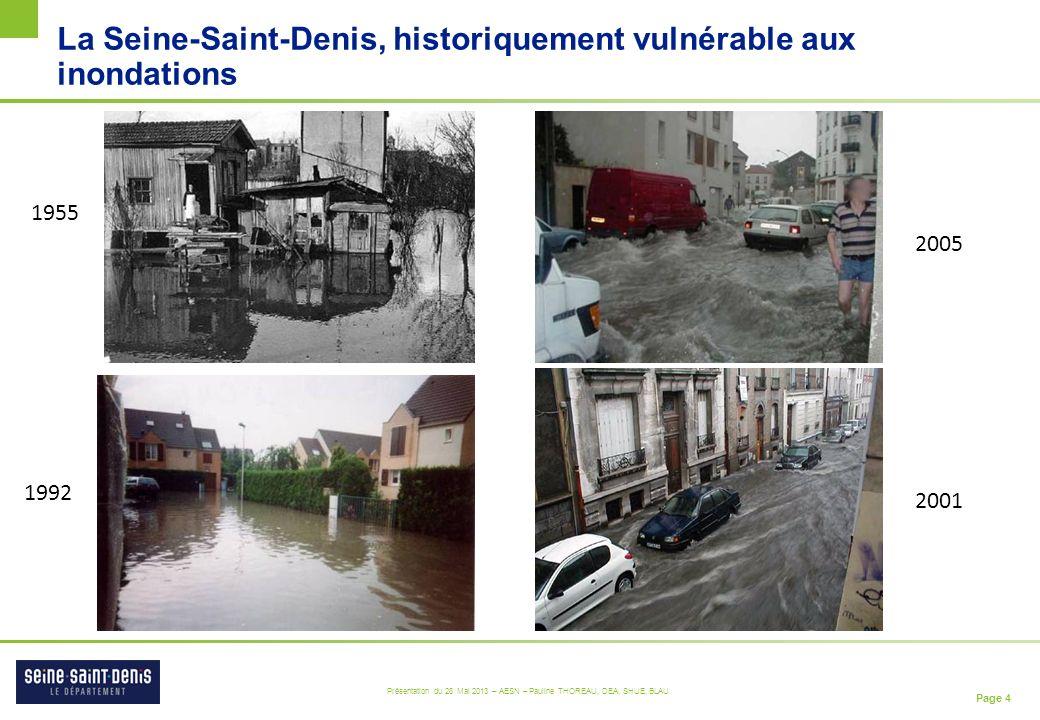 Page 4 Présentation du 28 Mai 2013 – AESN – Pauline THOREAU, DEA, SHUE, BLAU La Seine-Saint-Denis, historiquement vulnérable aux inondations 1955 2001 1992 2005