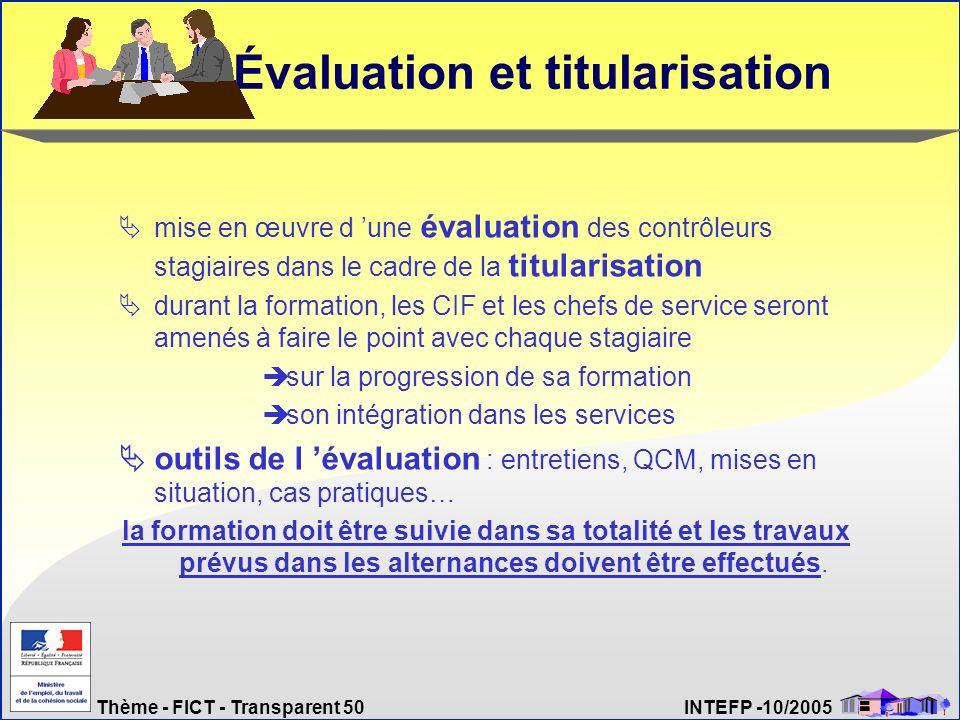 Thème - FICT - Transparent 50 INTEFP -10/2005 Évaluation et titularisation mise en œuvre d une évaluation des contrôleurs stagiaires dans le cadre de