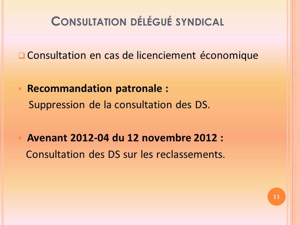 C ONSULTATION DÉLÉGUÉ SYNDICAL Consultation en cas de licenciement économique Recommandation patronale : Suppression de la consultation des DS.